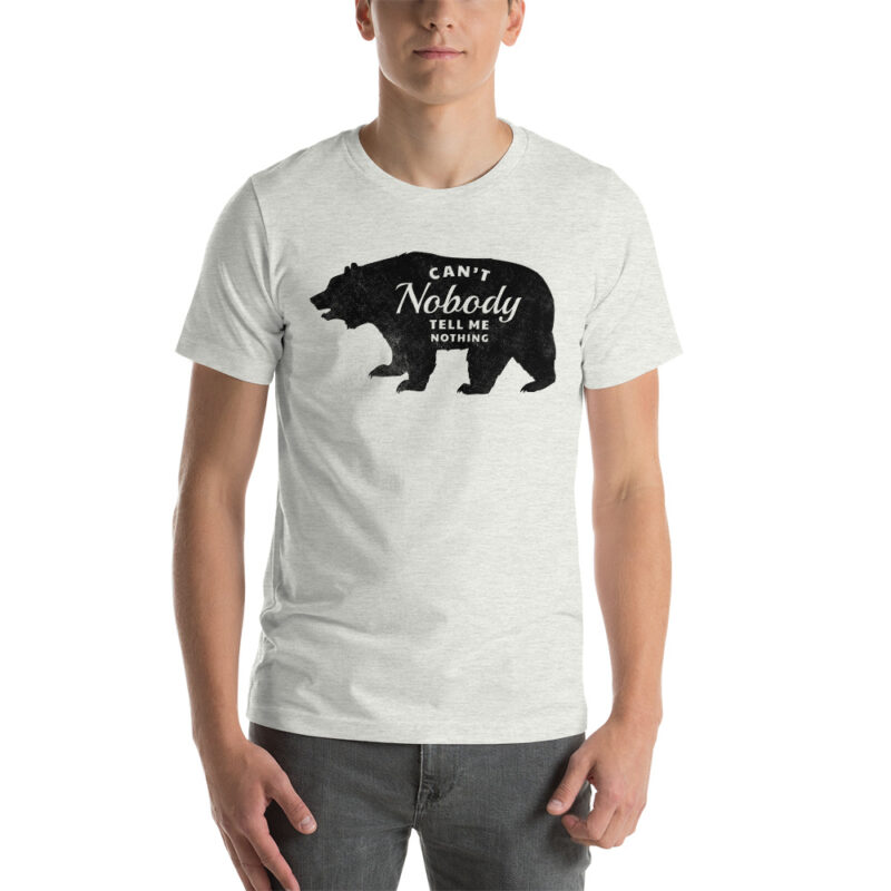 light grey Can't Nobody Tell me Nothing T-Shirt