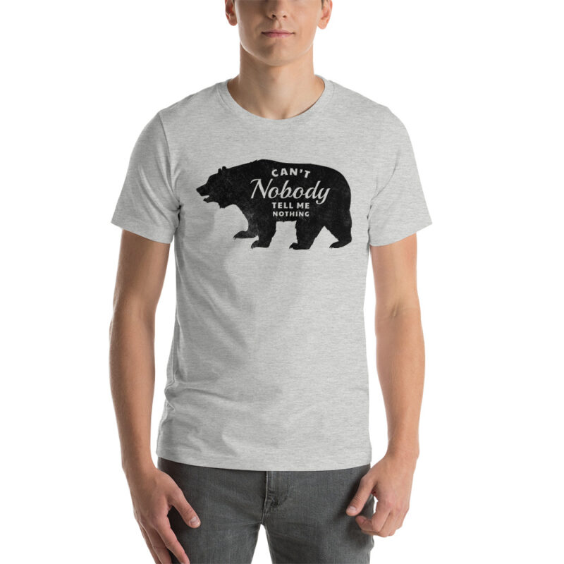 grey adult Can't Nobody Tell me Nothing T-Shirt